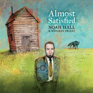 "Noah Hall & Whiskey Priest ""Almost Satisfied"""